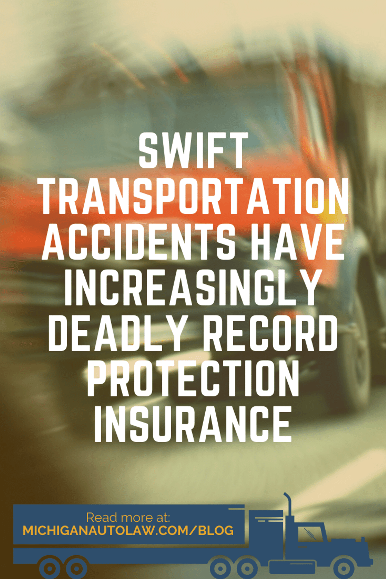 Swift Transportation Accidents Have Increasingly Deadly Record
