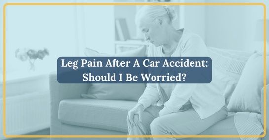 Leg Pain After A Car Accident: Should I Be Worried?