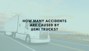 How Many Accidents Are Caused By Semi Trucks?