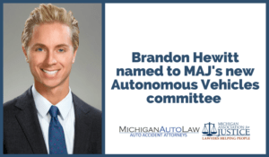 Attorney Brandon Hewitt Appointed Chair of Michigan Association for Justice's Autonomous Vehicles Committee