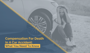 Compensation For Death In A Car Accident: What You Need To Know