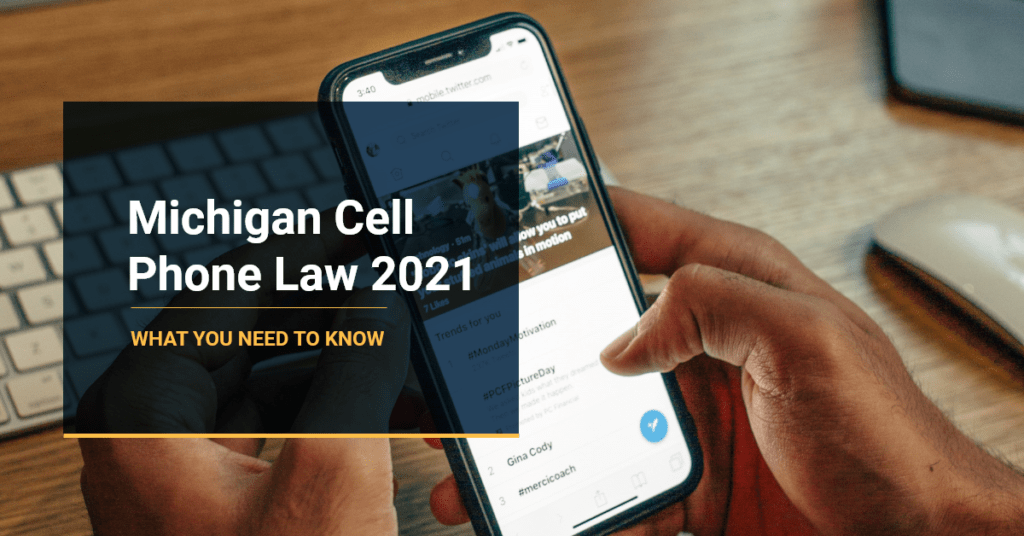 Michigan Cell Phone Law 2021: What You Need To Know