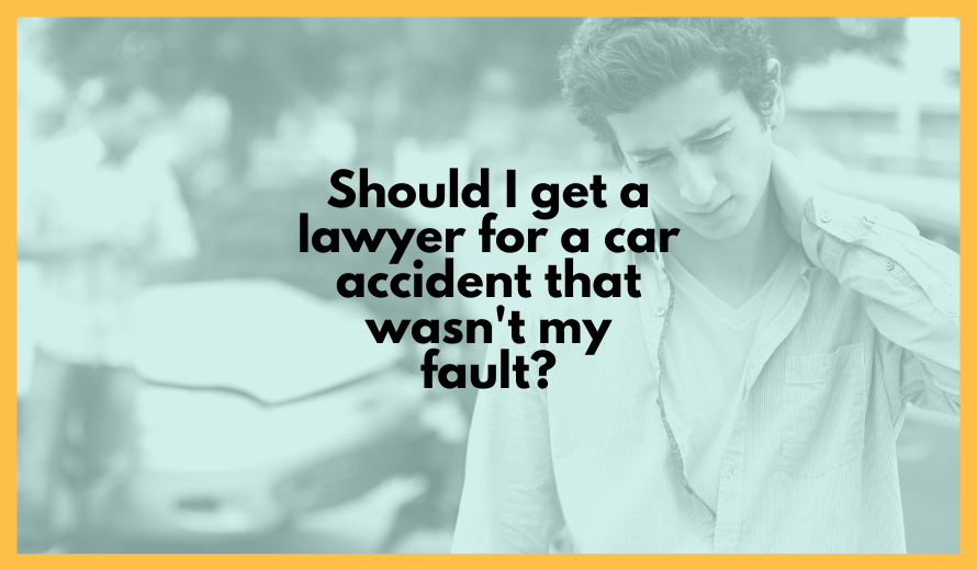 Should I Get A Lawyer For A Car Accident That Wasn't My Fault?