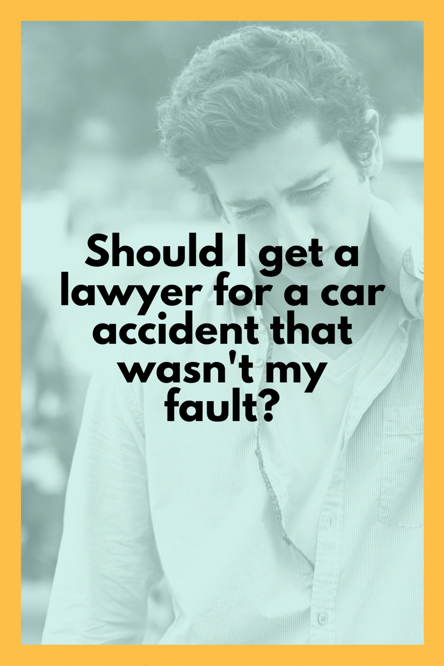 Should I Get A Lawyer For A Car Accident That Wasn\'t My Fault?