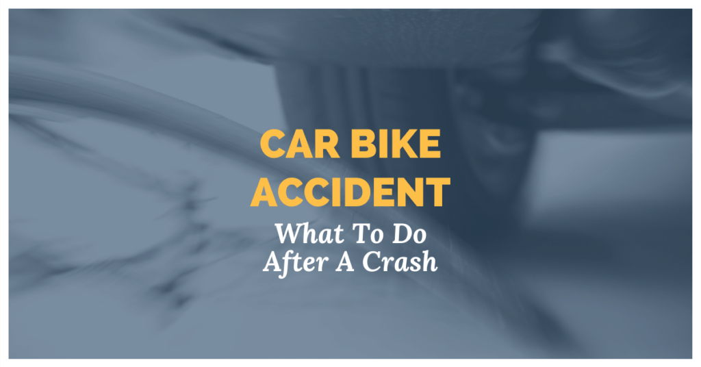 Car Bike Accident: What To Do After A Crash