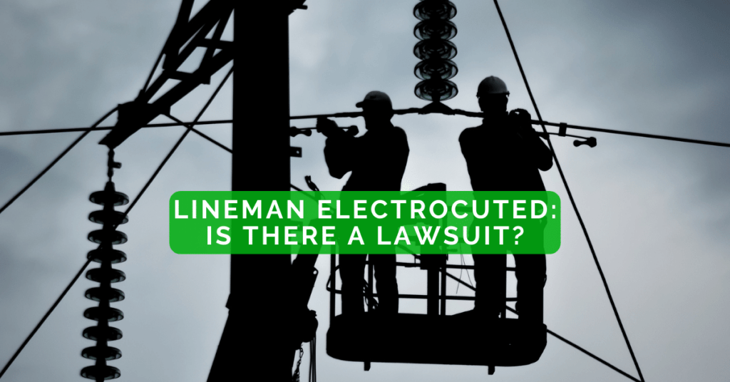 Lineman Electrocuted: Is There A Lawsuit?