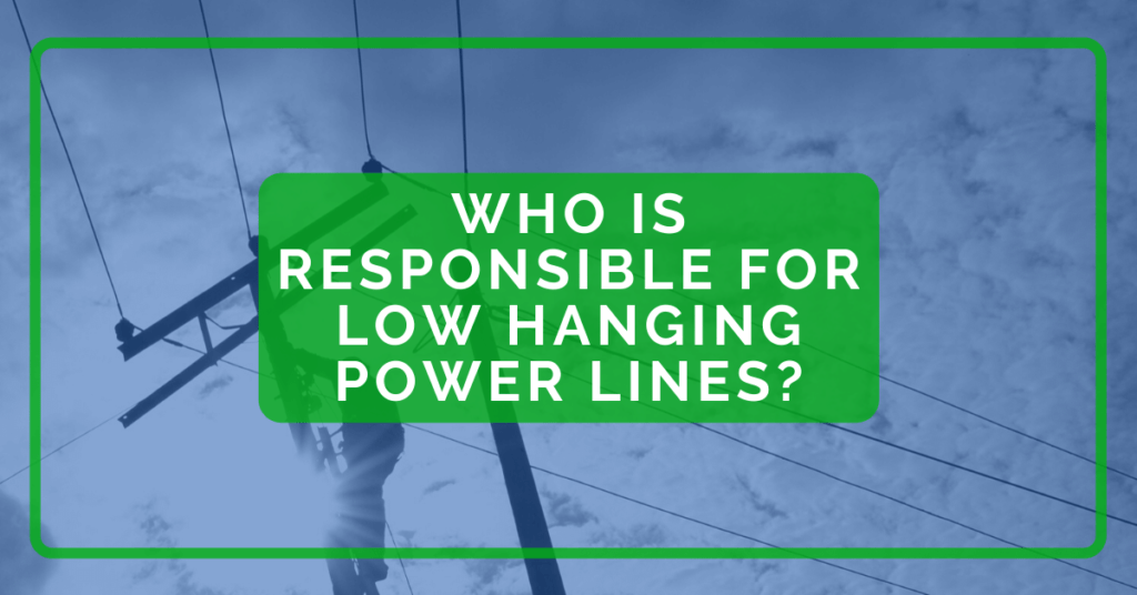 Who Is Responsible for Low Hanging Power Lines?