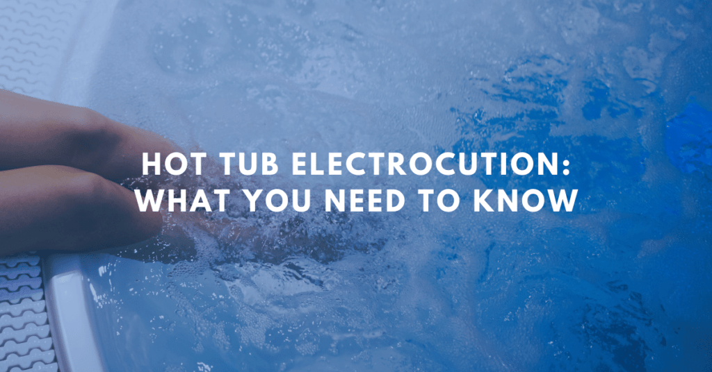 Hot Tub Electrocution: What You Need To Know