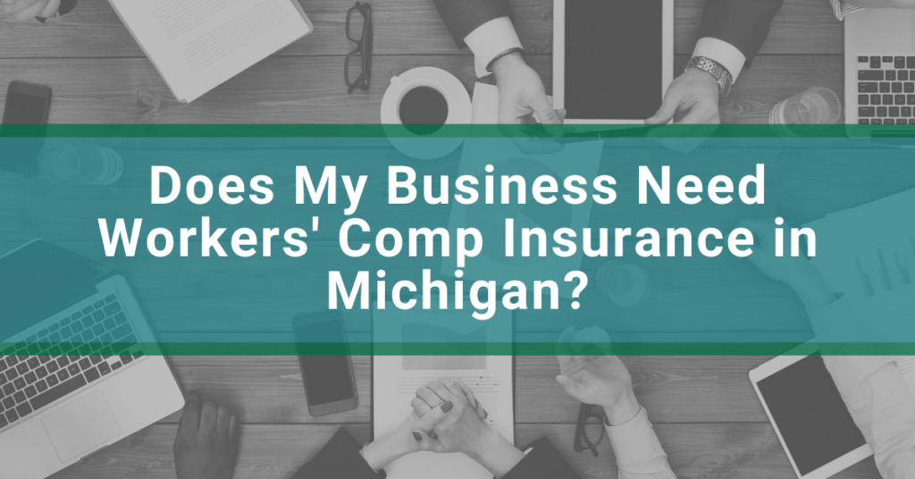 Does My Business Need Workers' Comp Insurance in Michigan?