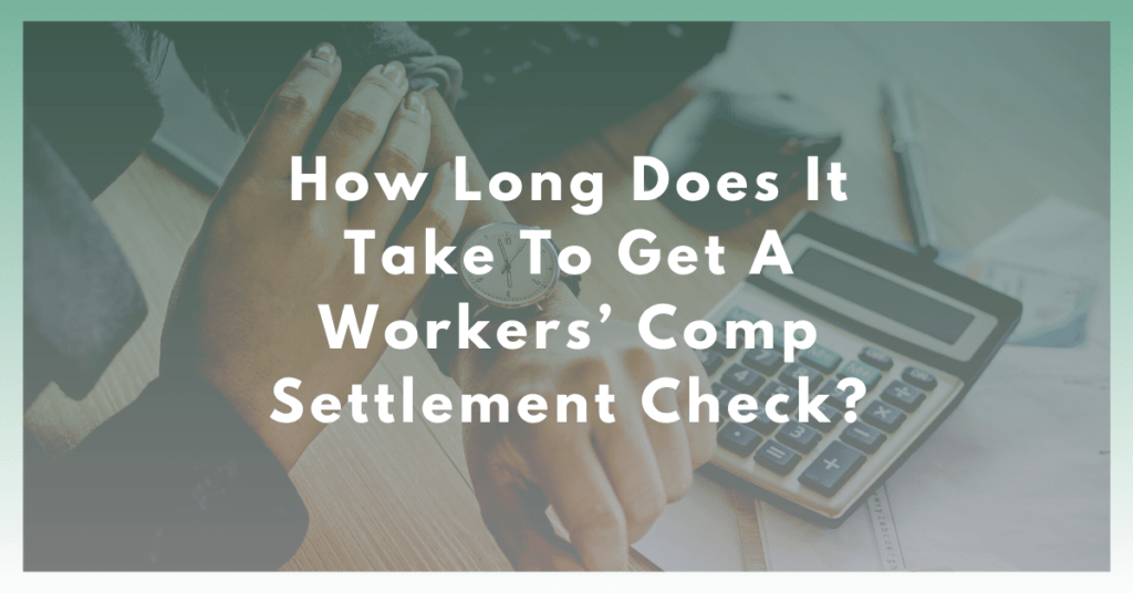 How Long Does It Take To Get A Workers' Comp Settlement Check?