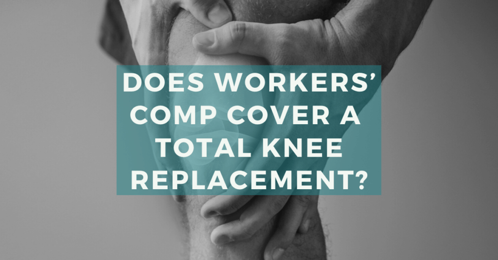 Does Workers' Compensation Cover A Total Knee Replacement?