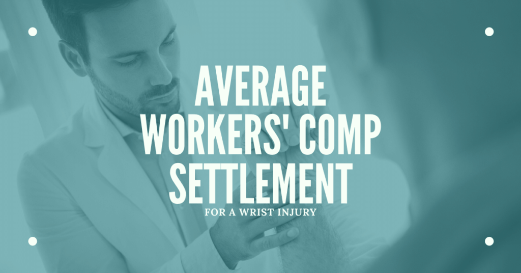 Average Workers' Comp Settlement For Wrist A Injury