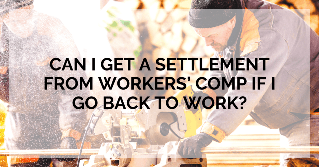 Can I Get A Settlement From Workers' Comp If I Go Back To Work?