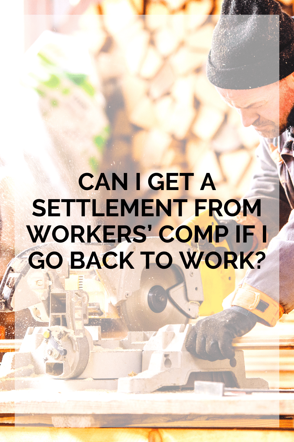 Can I Get A Settlement From Workers\' Comp If I Go Back To Work?