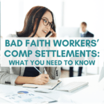 Bad Faith Workers' Comp Settlements: What You Need To Know