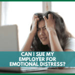 Can I Sue My Employer For Emotional Distress?