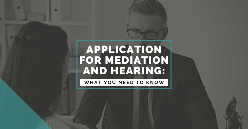 Application For Mediation Or Hearing: What You Need To Know