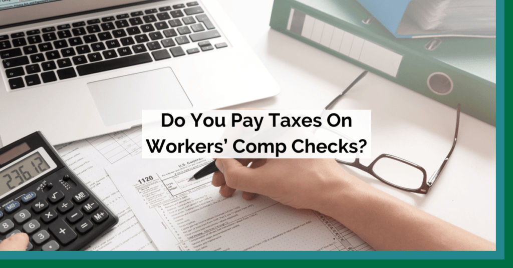Do You Pay Taxes On Workers' Comp Checks?