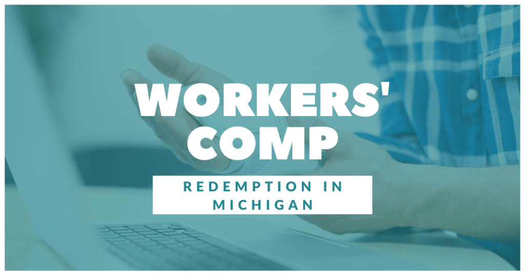 Workers' Comp Redemption In Michigan: What You Need To Know