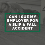 Can I Sue My Employer For A Slip And Fall Accident?