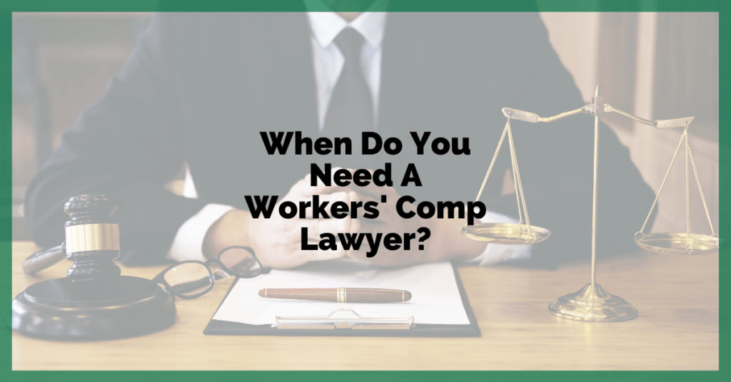 When Do You Need A Workers' Comp Lawyer?