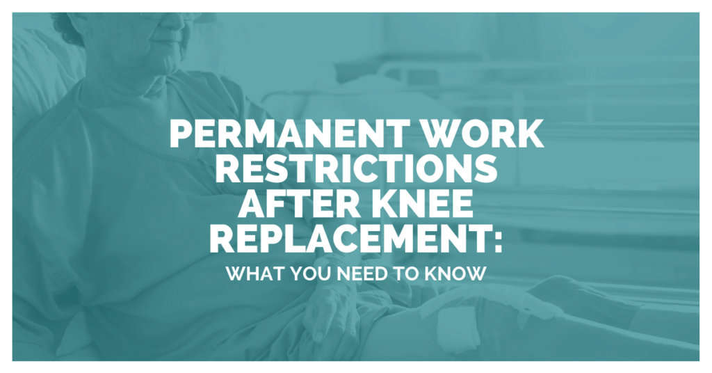 Permanent Restrictions After Knee Replacement: What You Need To Know