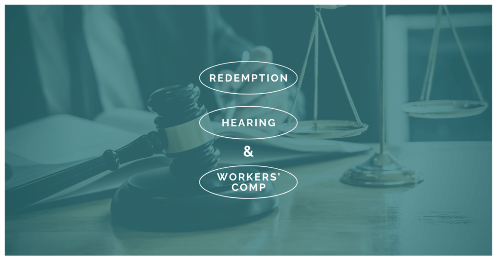Redemption Hearing and Workers' Comp: What You Need To Know