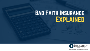 Bad Faith Insurance Explained - callahan law firm - houston texas - injury attorney