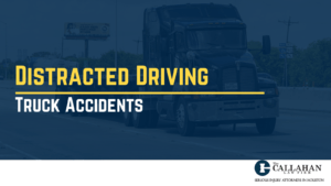 distracted driving truck accidents - callahan law firm - houston texas - injury attorney