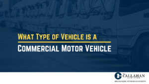 What Type of Vehicle is a commercial motor vehicle - callahan law firm - houston texas - injury attorney