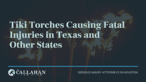 Tiki Torches Causing Fatal Injuries in Texas and Other States - callahan law firm - houston texas - injury attorney