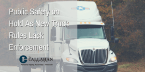 public safety on hold as new truck rules lack enforcement