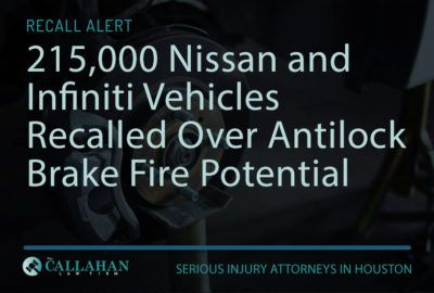 215,000 Nissan and Infiniti Vehicles Recalled Over Antilock Brake Fire Potential - the callahan law firm - houston texas