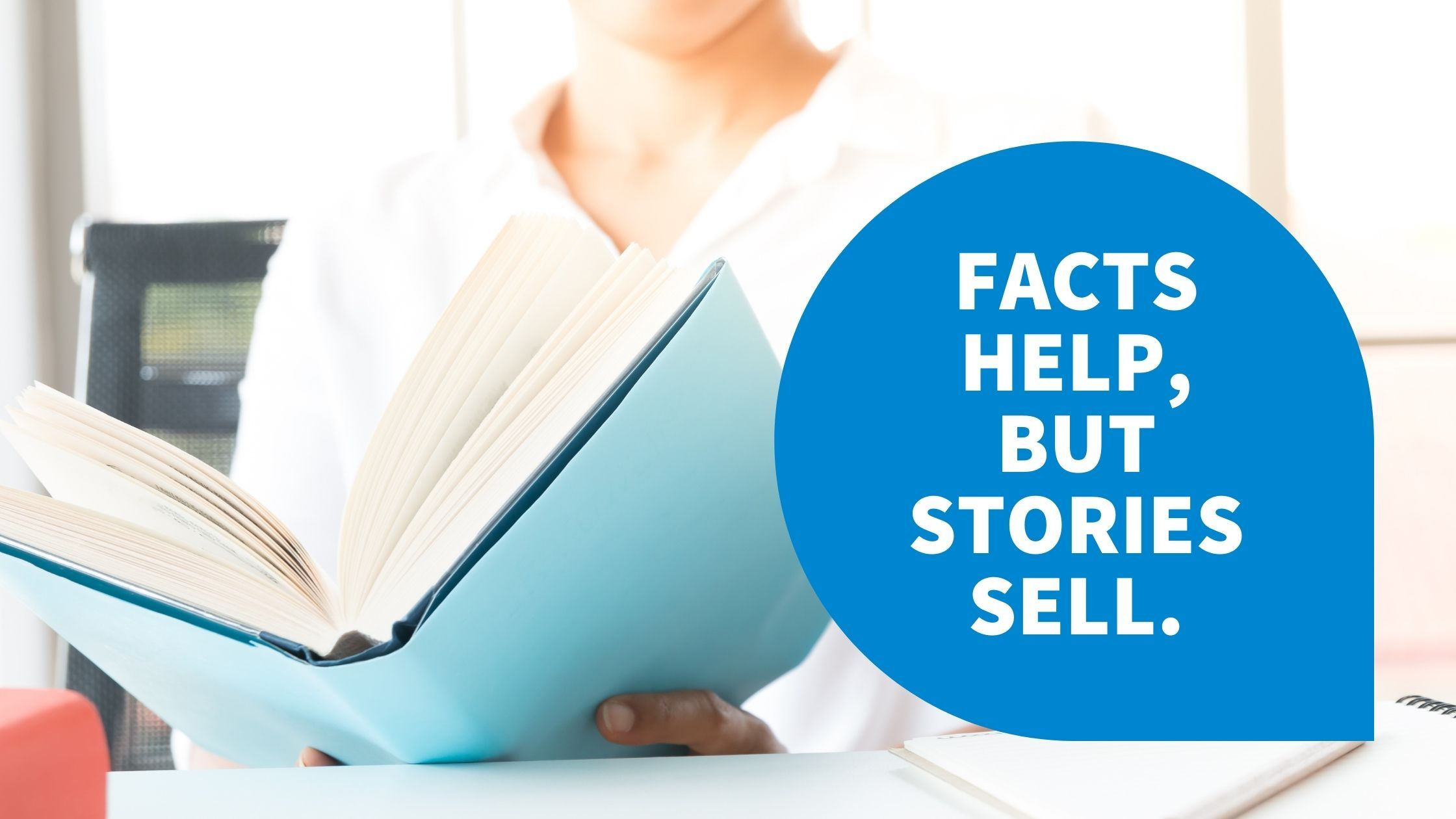 Facts help, but stories sell.