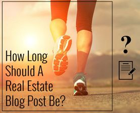 How Long Should A Real Estate Blog Post Be?